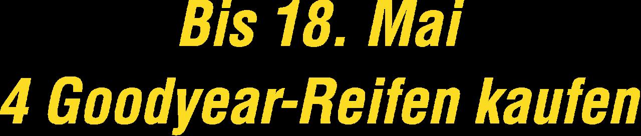 Bis 18. Mai 4 Goodyear-Reifen kaufen